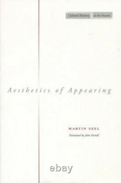 Aesthetics of Appearing (Cultural Memory in the Present S.) by Martin Seel
