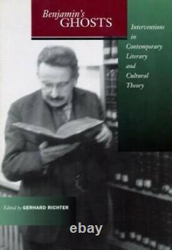 Benjamin's Ghosts Interventions in Contemporary Literary and Cultural Theory