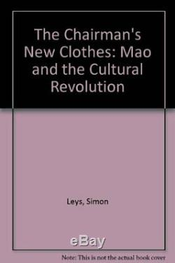 CHAIRMAN'S NEW CLOTHES MAO AND CULTURAL REVOLUTION By Pierre Ryckmans