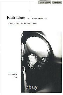 Fault Lines Cultural Memory Japanese Surrealism, Hardcover by Sas, Miryam