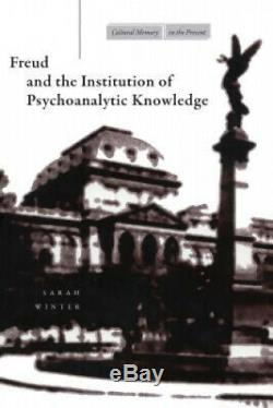 Freud and the Institution of Psychoanalytic Knowledge Cultural Memory in the