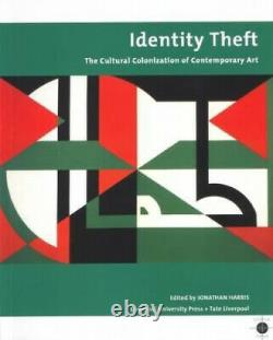 Identity Theft Cultural Colonisation and Contemporary Art Tate Liverpool