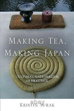 Making Tea, Making Japan Cultural Nationalism in Practice, Hardcover by Sur