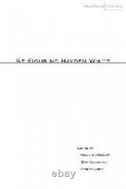 Re-Figuring Hayden White (Cultural Memory in the Present) by Frank Ankersmit
