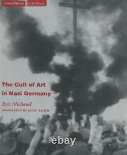 The Cult of Art in Nazi Germany (Cultural Memory in the Present) by Eric Michaud