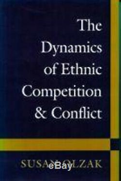 The Dynamics of Ethnic Competition and Conflict by Olzak, Susan
