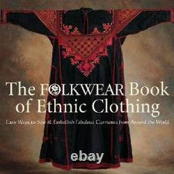 The Folkwear Book of Ethnic Clothing Easy Ways to Sew & Embellish Fabulo GOOD