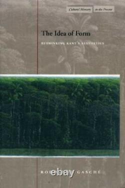 The Idea of Form Rethinking Kant's Aesthetics (Cultural Memory in the Present)