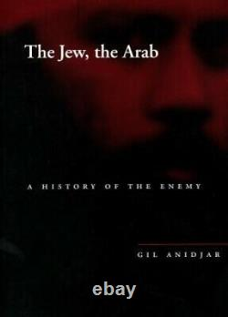The Jew, the Arab A History of the Enemy (Cultural Memory in the Present S.)