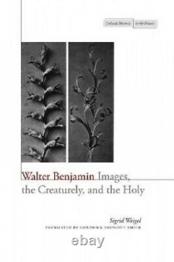 Walter Benjamin Images, the Creaturely, and the Holy Cultural Memory in the
