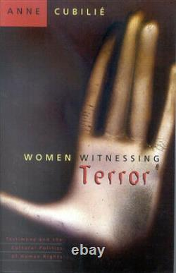 Women Witnessing Terror Testimony and the Cultural Politics of Human Rights